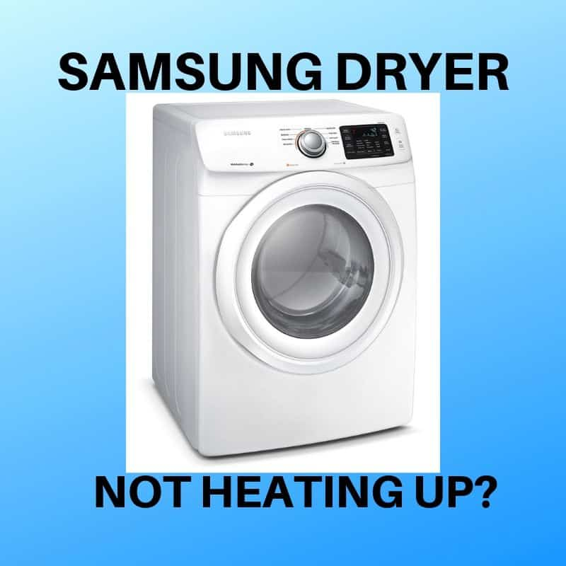 Why My Samsung Dryer Not Heating Up Know How To Fix It
