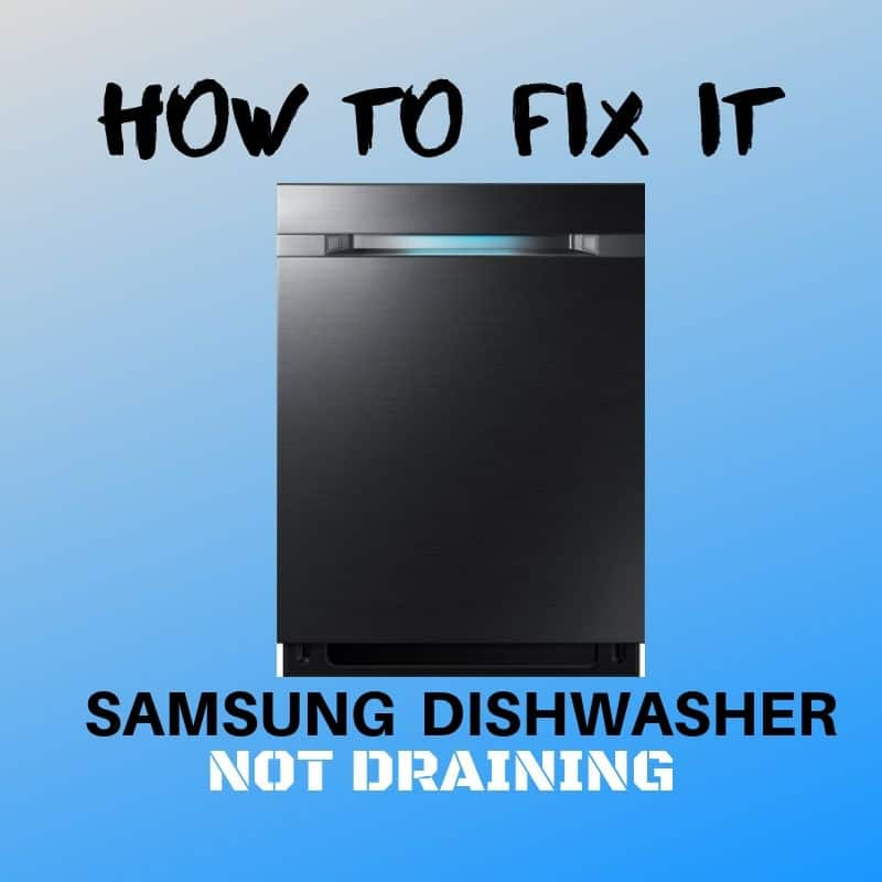 6 Reasons Why Samsung Dishwasher Is Not Draining