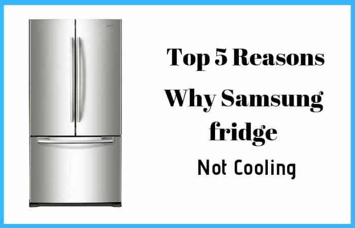 5 Reasons Why Samsung Fridge Not Cooling How To Fix It
