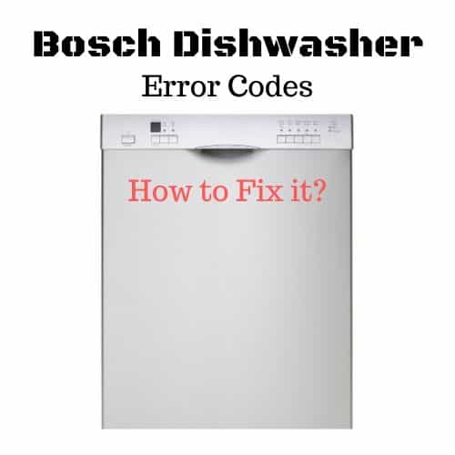 Bosch Dishwasher Error Codes And What They are Means