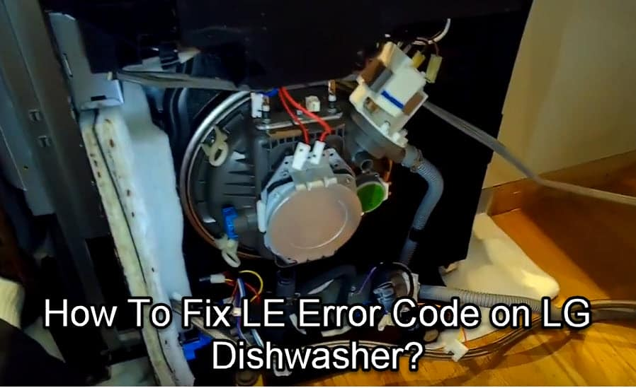 How To Fix LE Error Code on LG Dishwasher?