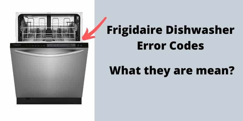 Frigidaire Dishwasher Error Codes Explained